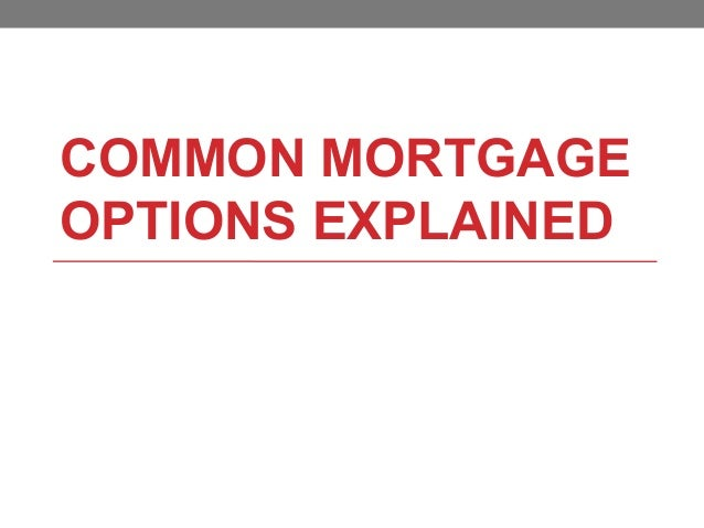 COMMON MORTGAGE OPTIONS EXPLAINED