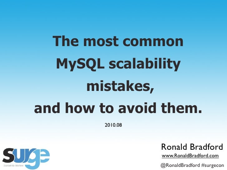 The most common    MySQL scalability                  mistakes, and how to avoid them.                           2010.08  ...