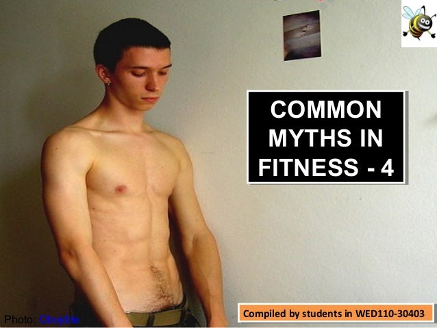 Compiled by students in WED110-30403Compiled by students in WED110-30403 Photo: Obojdite COMMON MYTHS IN FITNESS - 4 COMMO...