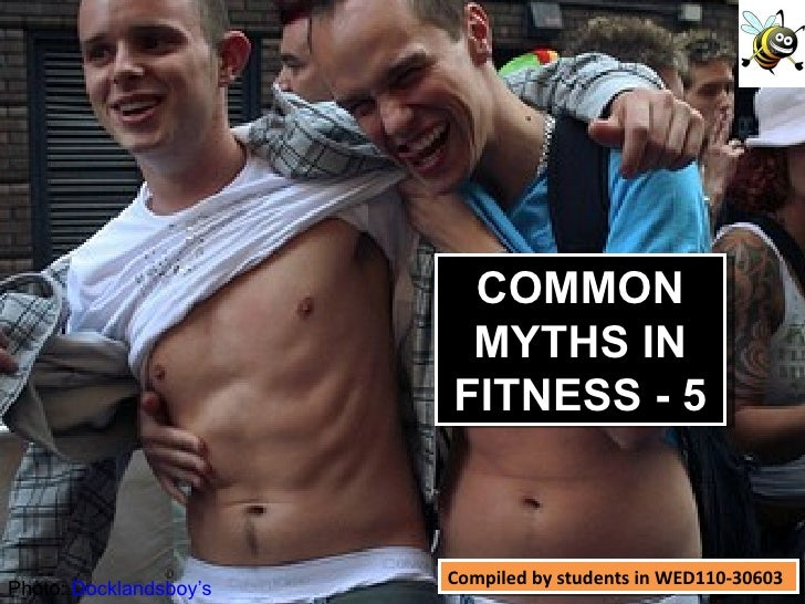 Compiled by students in WED110-30603 Photo:  Docklandsboy's COMMON MYTHS IN FITNESS - 5