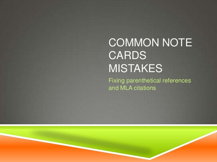 COMMON NOTECARDSMISTAKESFixing parenthetical referencesand MLA citations