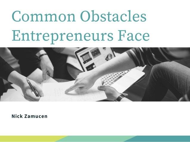 Common obstacles entrepreneurs face- Nick Zamucen