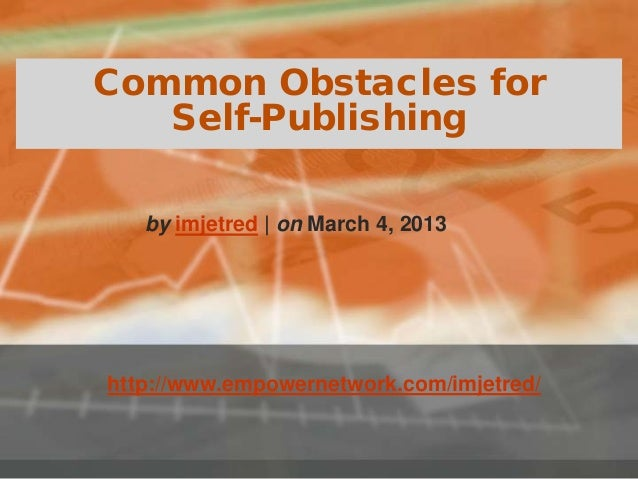 Common Obstacles forSelf-Publishinghttp://www.empowernetwork.com/imjetred/by imjetred | on March 4, 2013