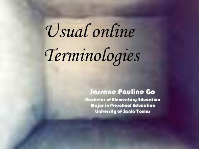 Usual online Jossane Pauline Go TerminologiesEducation Bachelor of Elementary Major in Preschool Education University of S...
