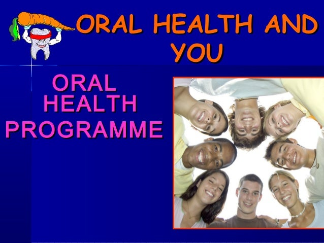 ORAL HEALTH AND          YOU   ORAL  HEALTHPROGRAMME