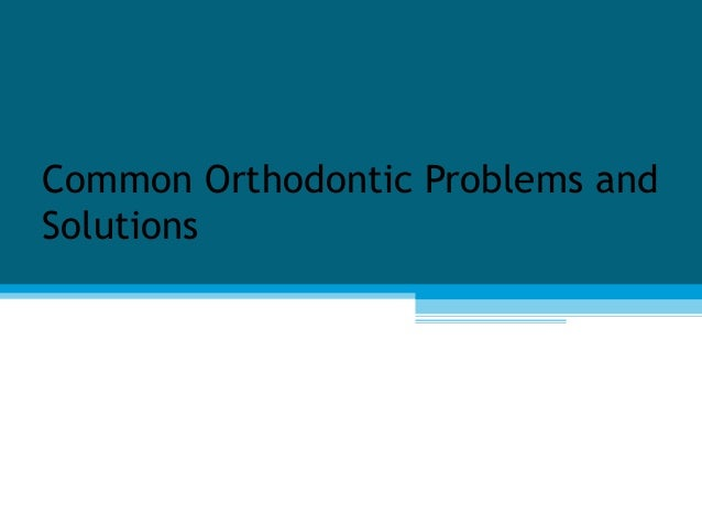 Common Orthodontic Problems andSolutions