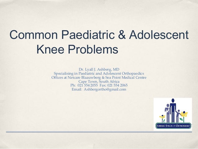 Common Paediatric & Adolescent   Knee Problems                        Dr. Lyall J. Ashberg, MD        Specialising in Paed...
