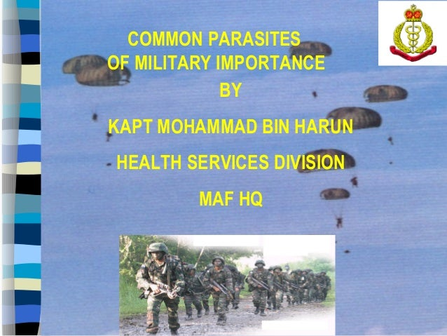 COMMON PARASITESOF MILITARY IMPORTANCE             BYKAPT MOHAMMAD BIN HARUNHEALTH SERVICES DIVISION         MAF HQ       ...