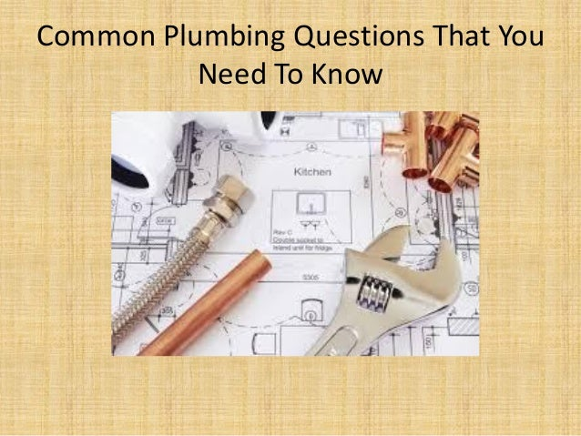 Common Plumbing Questions That You Need To Know