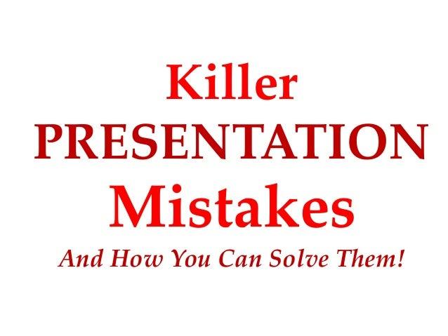 KillerPRESENTATION   MistakesAnd How You Can Solve Them!