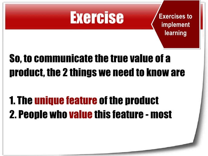 So, to communicate the true value of a product, the 2 things we need to know are 1. The  unique feature  of the product 2....