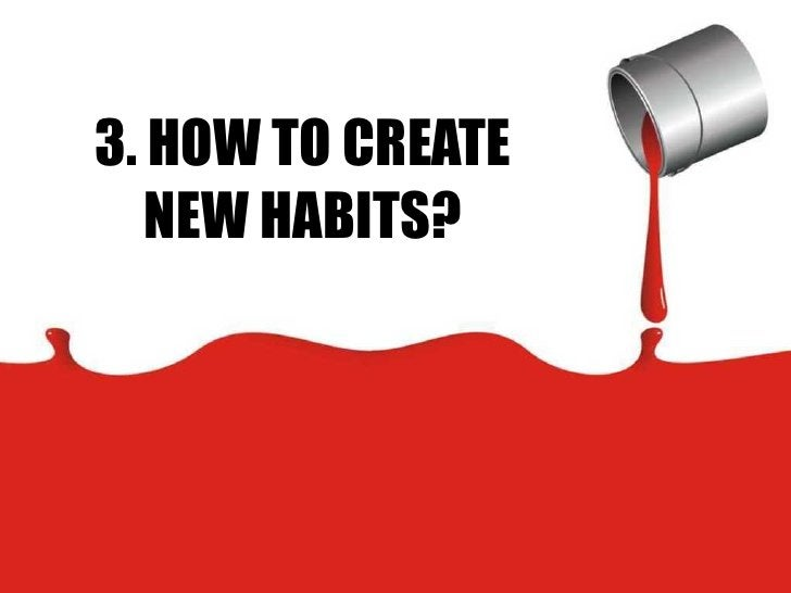 3. HOW TO CREATE NEW HABITS?