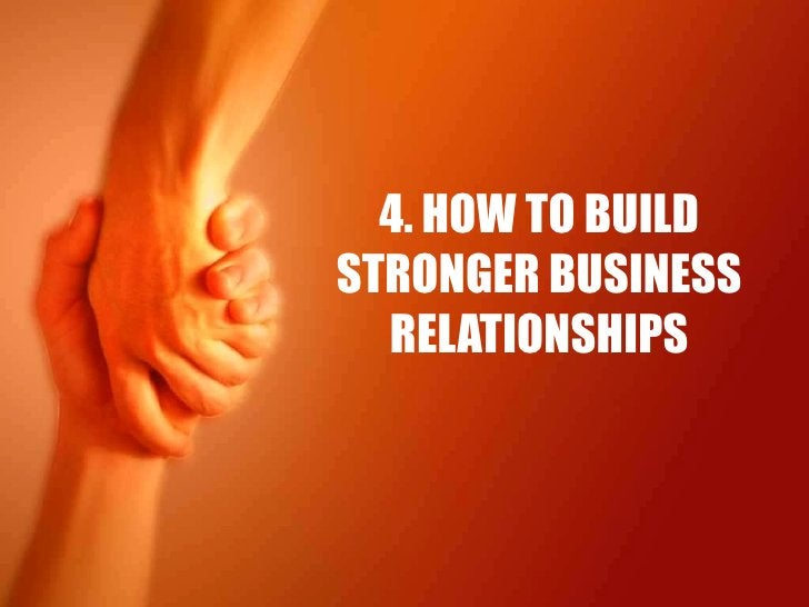 4. HOW TO BUILD STRONGER BUSINESS RELATIONSHIPS