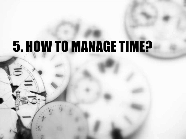 5. HOW TO MANAGE TIME?