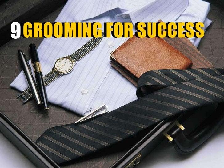 GROOMING FOR SUCCESS GROOMING FOR SUCCESS 9
