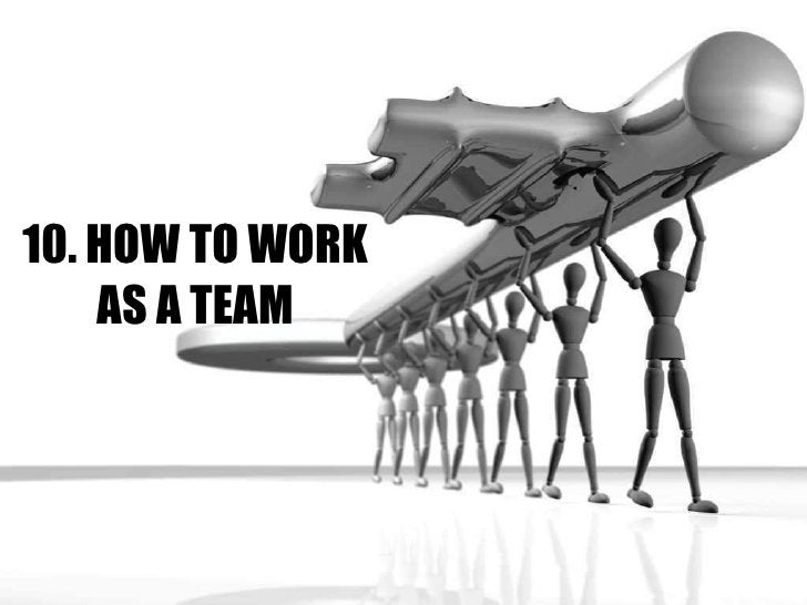 10. HOW TO WORK AS A TEAM