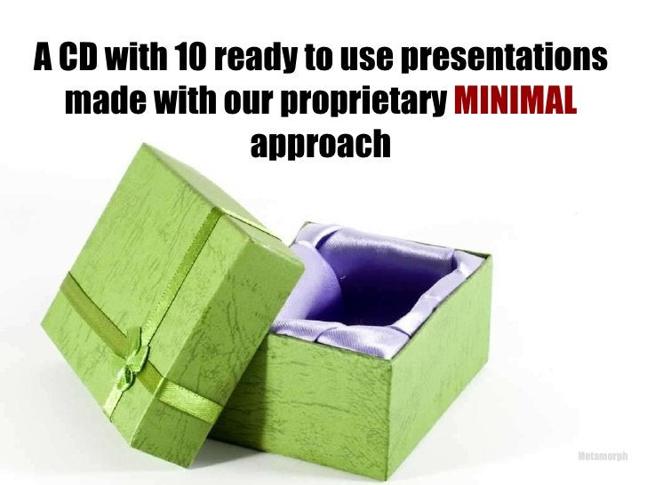 A CD with 10 ready to use presentations made with our proprietary  MINIMAL  approach
