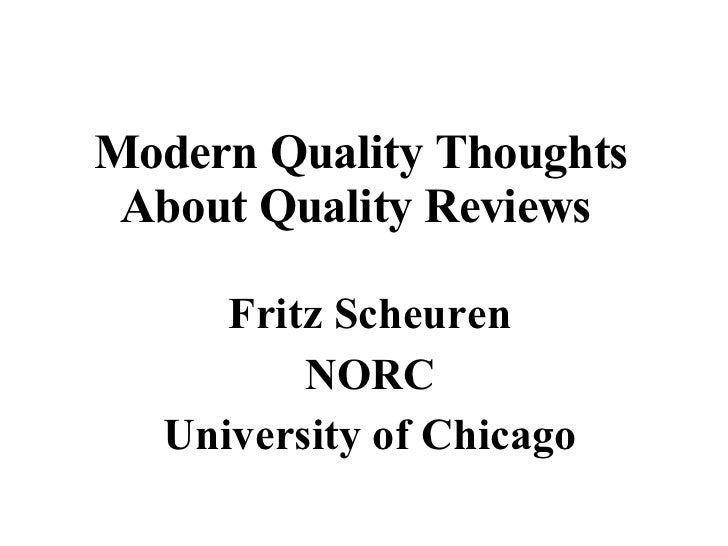 Modern Quality Thoughts About Quality Reviews   Fritz Scheuren NORC University of Chicago