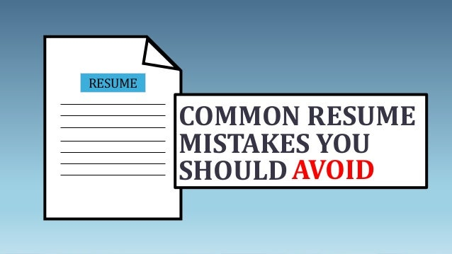 COMMON RESUME MISTAKES YOU SHOULD RESUME AVOID; 2.