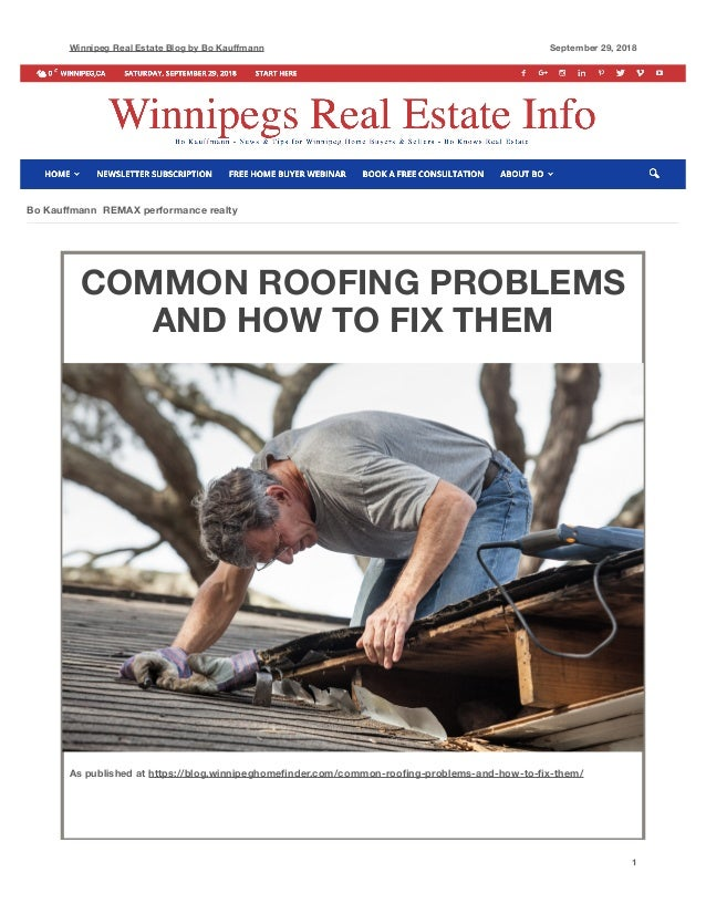 Winnipeg Real Estate Blog by Bo Kauffmann September 29, 2018 COMMON ROOFING PROBLEMS AND HOW TO FIX THEM 1 Bo Kauffmann REMA...