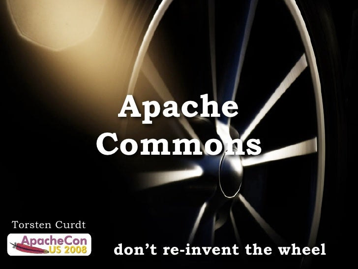 Apache                 Commons  Torsten Curdt                  don't re-invent the wheel
