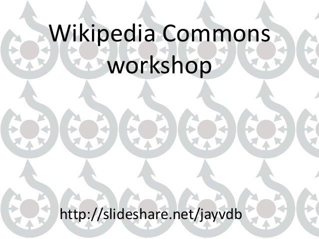 Wikipedia Commonsworkshophttp://slideshare.net/jayvdb