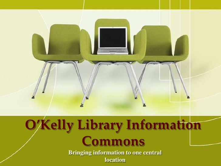 O'Kelly Library Information Commons<br />Bringing information to one central location<br />