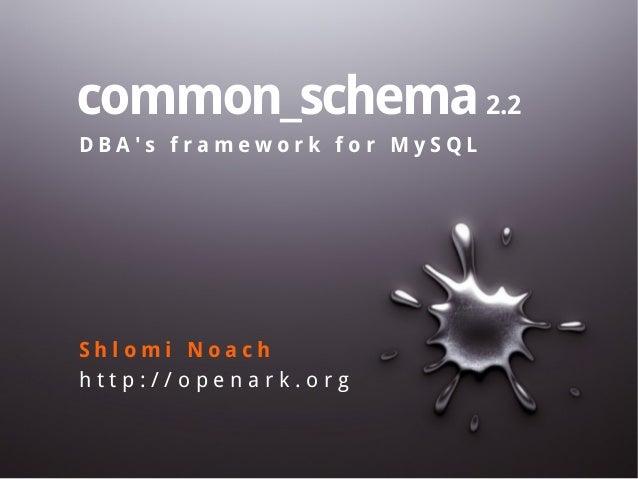 common_schema 2.2 DBA's framework for MySQL  Shlomi Noach http://openark.org