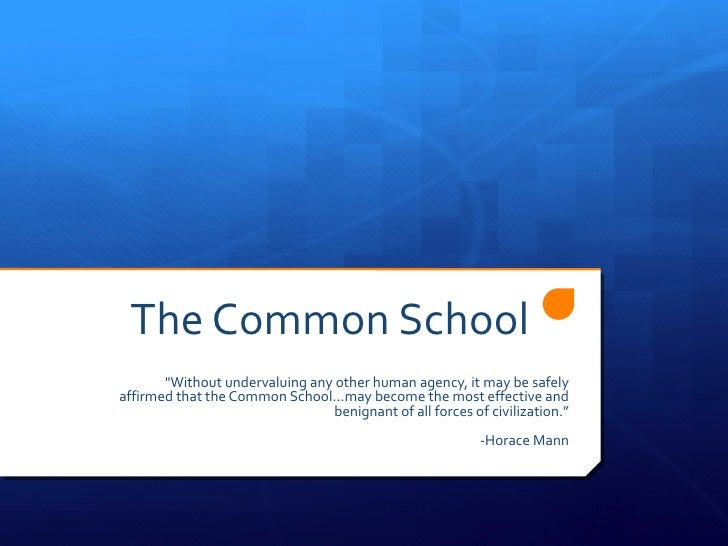 "The Common School       ""Without undervaluing any other human agency, it may be safelyaffirmed that the Common School...ma..."