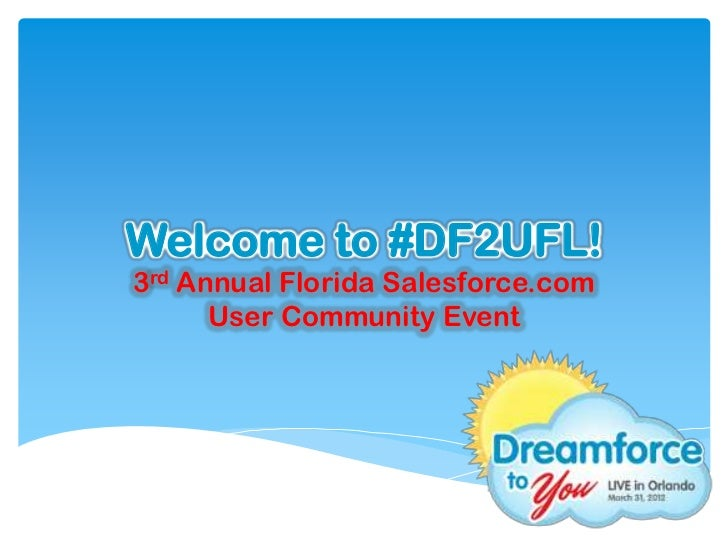 Welcome to #DF2UFL!3rd Annual Florida Salesforce.com      User Community Event