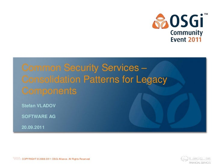 Common Security Services –Consolidation Patterns for LegacyComponentsStefan VLADOVSOFTWARE AG20.09.2011                   ...