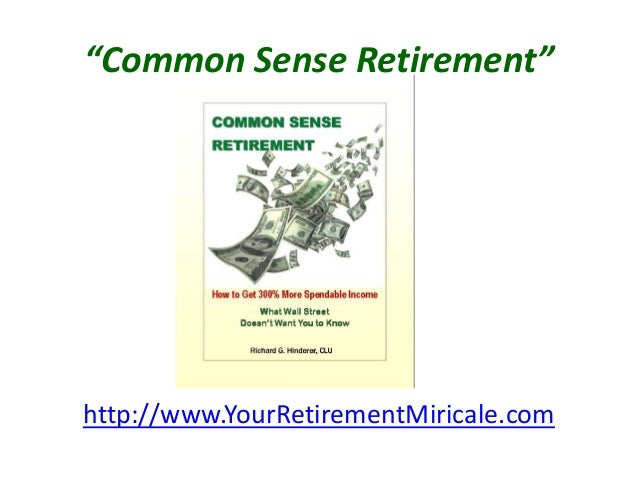 """Common Sense Retirement"" http://www.YourRetirementMiricale.com"