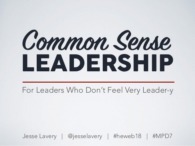Common Sense Jesse Lavery | @jesselavery | #heweb18 | #MPD7 LEADERSHIP For Leaders Who Don't Feel Very Leader-y