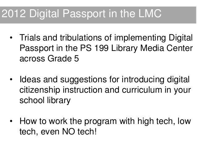 2012 Digital Passport in the LMC • Trials and tribulations of implementing Digital   Passport in the PS 199 Library Media ...