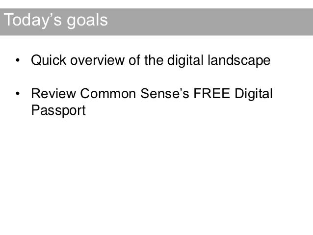 Today's goals • Quick overview of the digital landscape • Review Common Sense's FREE Digital   Passport