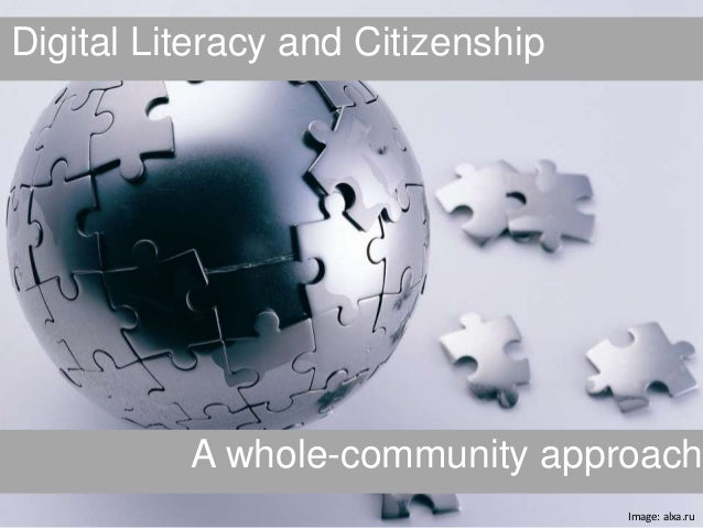 Digital Literacy and Citizenship          A whole-community approach                                   Image: alxa.ru