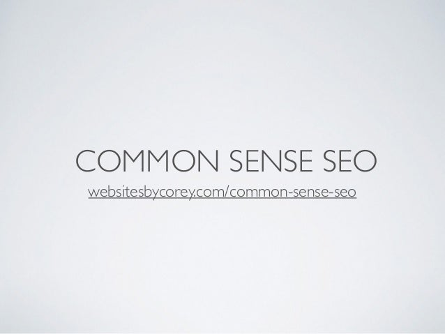 COMMON SENSE SEO websitesbycorey.com/common-sense-seo
