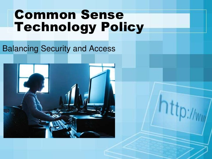 Common Sense Technology Policy<br />Balancing Security and Access<br />
