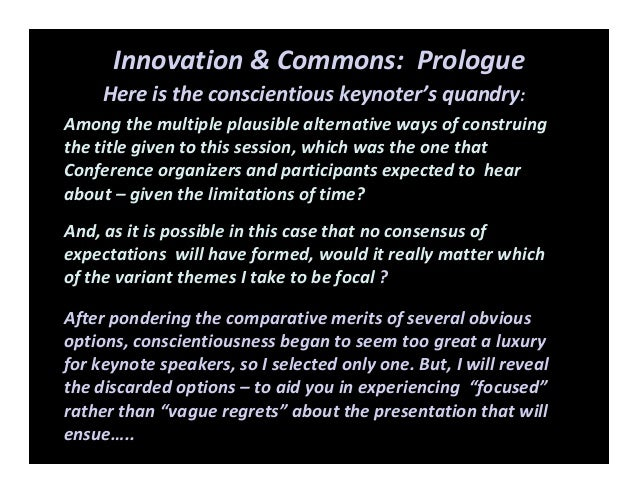 Innovation & Commons:  PrologueHere is the conscientious keynoter's quandry: Among the multiple plausible alternative ways...