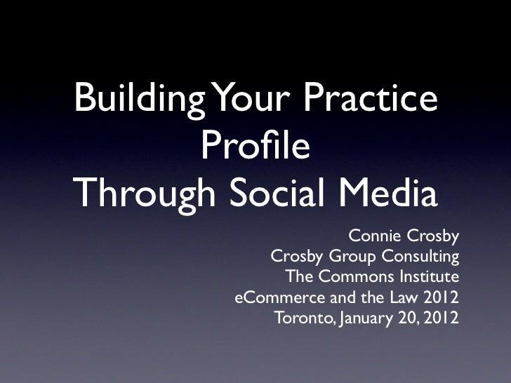 Building Your Practice        ProfileThrough Social Media                       Connie Crosby            Crosby Group Consu...