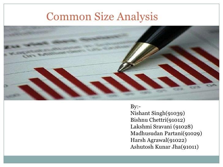 Common Size Analysis<br />By:-<br />Nishant Singh(91039)<br />BishnuChettri(91012)<br />LakshmiSravani (91028) <br />Madhu...
