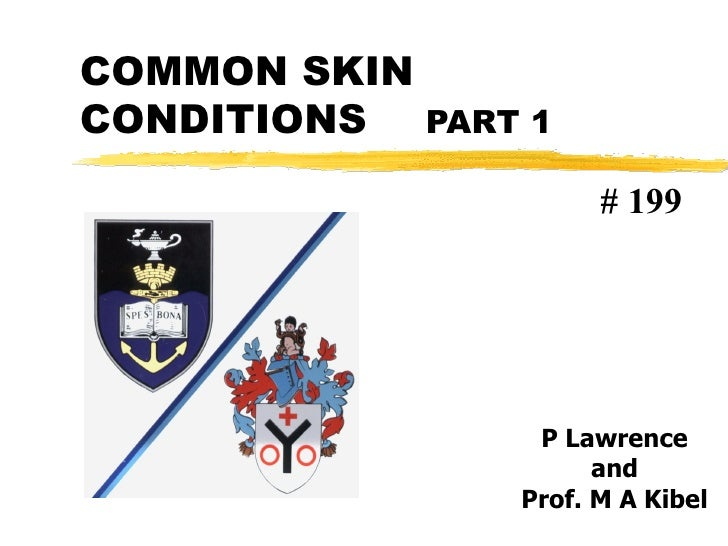 COMMON SKIN CONDITIONS PART 1 P Lawrence and Prof. M A Kibel # 199