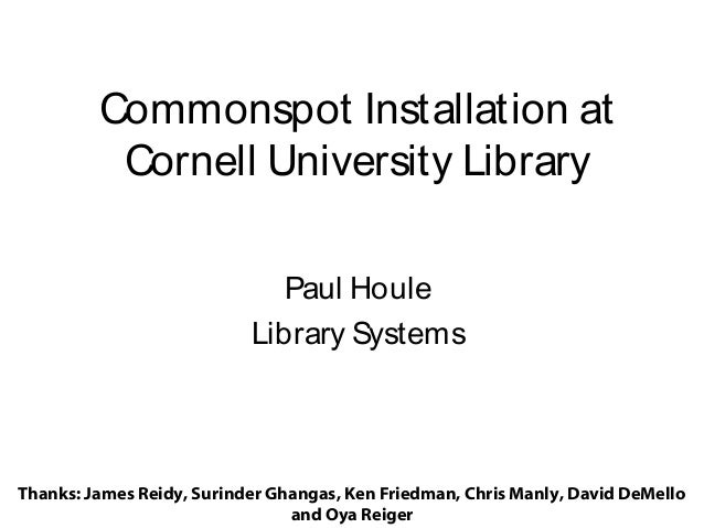 Commonspot Installation at Cornell University Library Paul Houle Library Systems  Thanks: James Reidy, Surinder Ghangas, K...