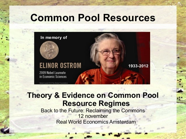 Common Pool Resources   In memory of                                      1933-2012Theory & Evidence on Common Pool       ...