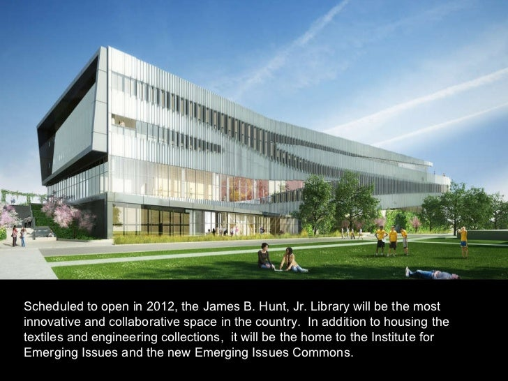Scheduled to open in 2012, the James B. Hunt, Jr. Library will be the most innovative and collaborative space in the count...