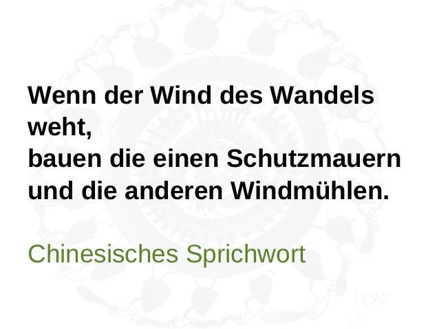 Wenn der Wind des Wandelsweht,bauen die einen Schutzmauernund die anderen Windmühlen.Chinesisches Sprichwort