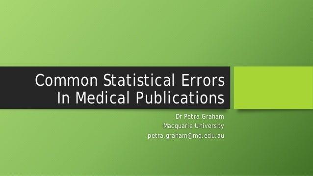 Common Statistical Errors In Medical Publications Dr Petra Graham Macquarie University petra.graham@mq.edu.au