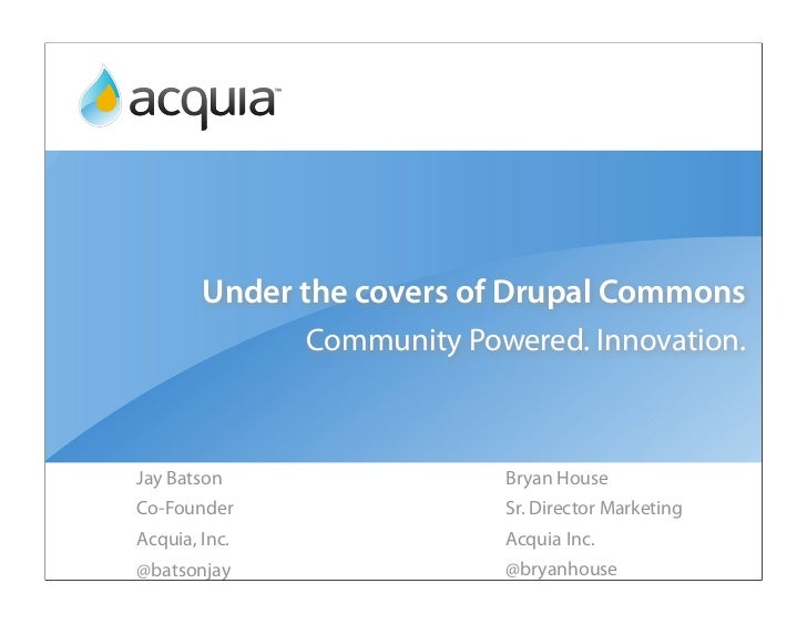 Under the covers of Drupal Commons                Community Powered. Innovation.    Jay Batson                  Bryan Hous...