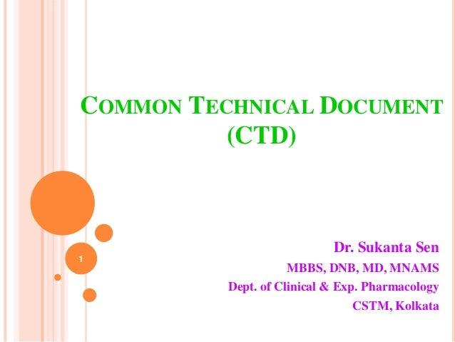 COMMON TECHNICAL DOCUMENT (CTD)  1  Dr. Sukanta Sen MBBS, DNB, MD, MNAMS Dept. of Clinical & Exp. Pharmacology CSTM, Kolka...