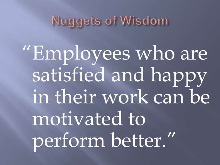 """""""Employees who are satisfied and happy in their work can be motivated to perform better."""""""